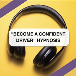 """""""Become a Confident Driver"""" Hypnosis"""